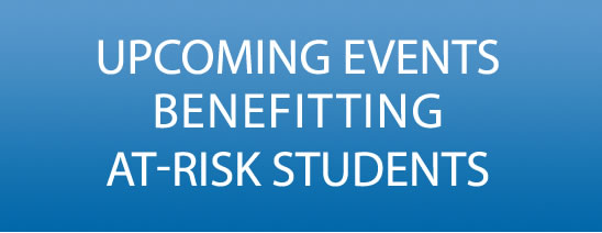 Upcoming events benefitting at-risk students
